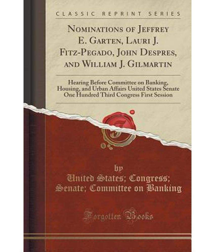 bank garten inspirierend nominations of jeffrey e garten lauri j fitz pegado john despres and william j gilmartin hearing before mittee on banking housing and urba of bank garten